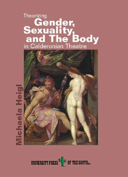 Theorizing Gender, Sexuality, and the Body in Calderonian Theatre